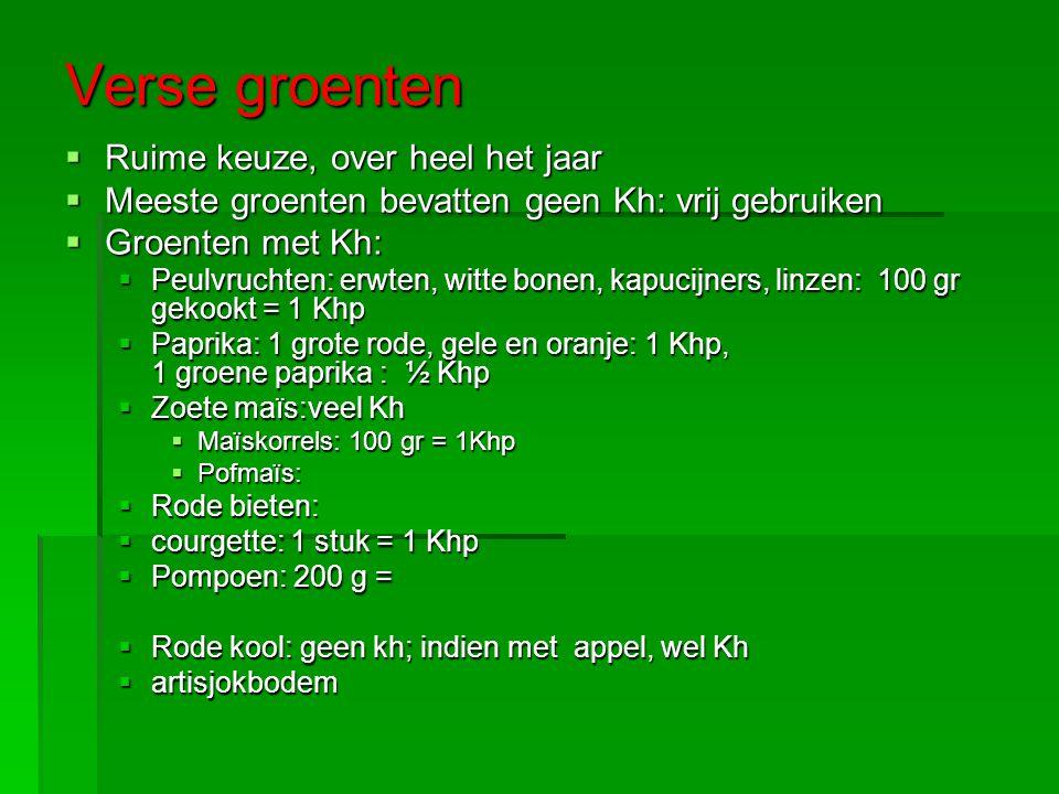 Verse groenten  Ruime keuze, over heel het jaar  Meeste groenten bevatten geen Kh: vrij gebruiken  Groenten met Kh:  Peulvruchten: erwten, witte bonen, kapucijners, linzen: 100 gr gekookt = 1 Khp  Paprika: 1 grote rode, gele en oranje: 1 Khp, 1 groene paprika : ½ Khp  Zoete maïs:veel Kh  Maïskorrels: 100 gr = 1Khp  Pofmaïs:  Rode bieten:  courgette: 1 stuk = 1 Khp  Pompoen: 200 g =  Rode kool: geen kh; indien met appel, wel Kh  artisjokbodem