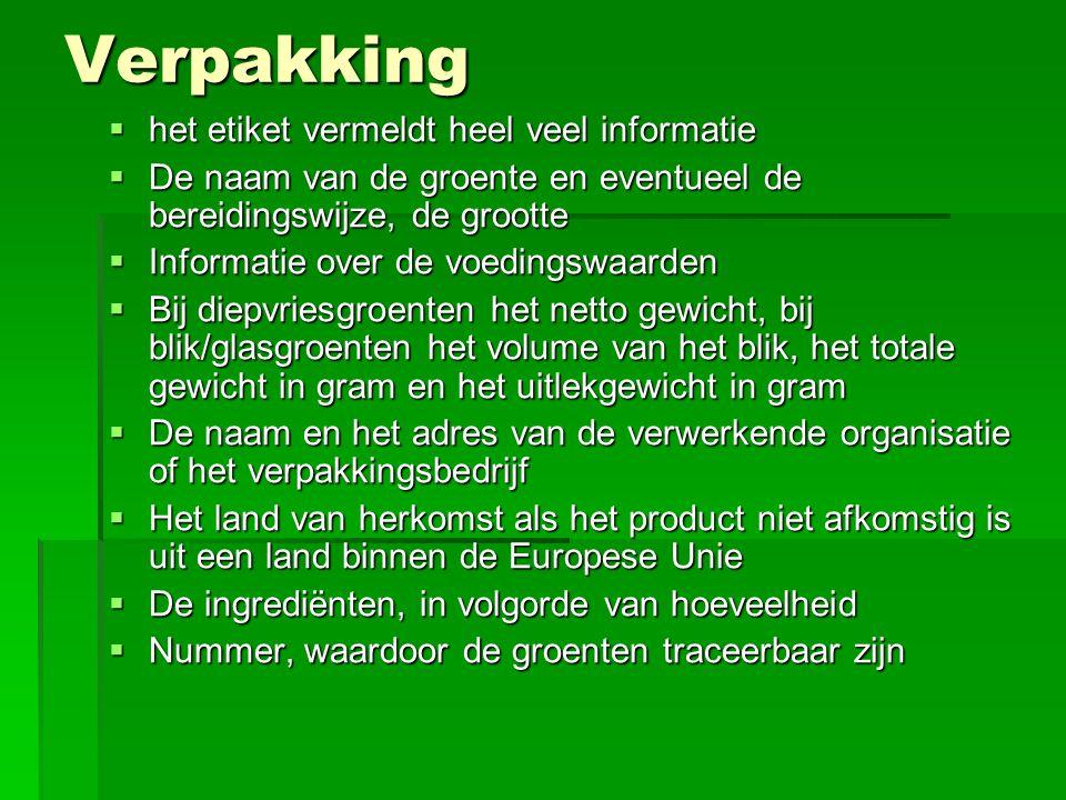 Verpakking  het etiket vermeldt heel veel informatie  De naam van de groente en eventueel de bereidingswijze, de grootte  Informatie over de voedin