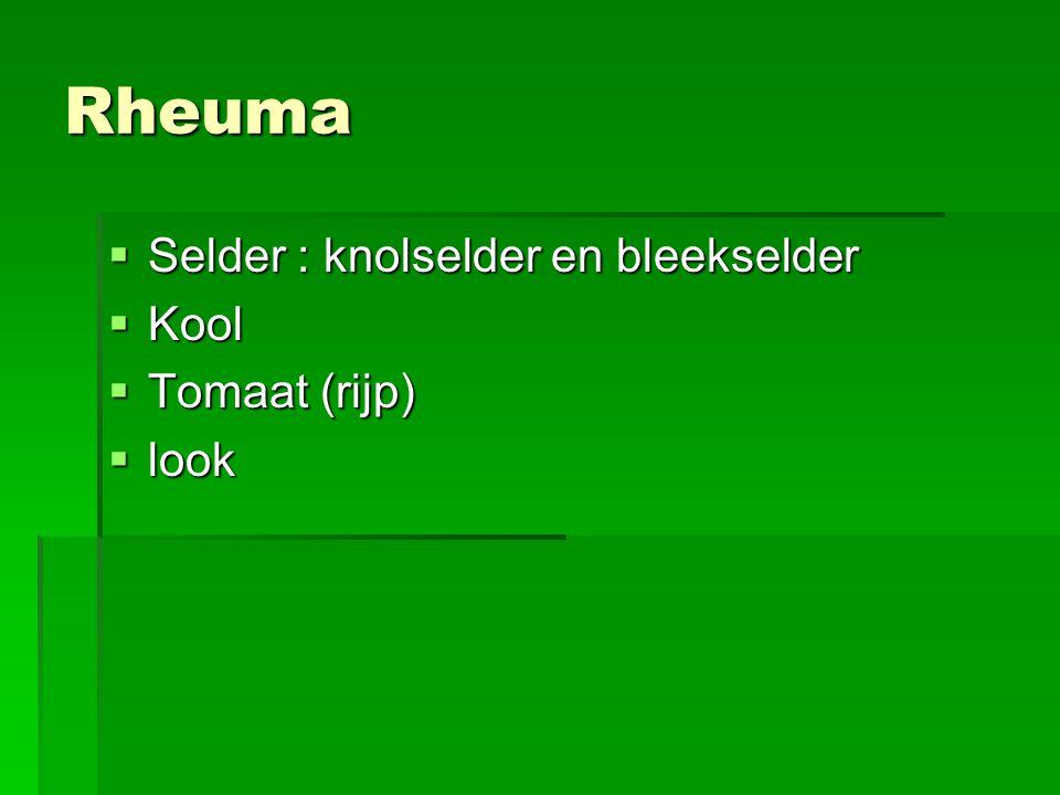 Rheuma  Selder : knolselder en bleekselder  Kool  Tomaat (rijp)  look