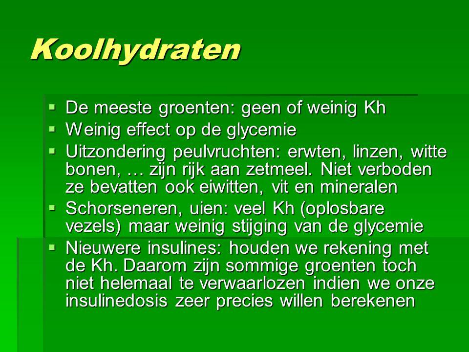 Koolhydraten  De meeste groenten: geen of weinig Kh  Weinig effect op de glycemie  Uitzondering peulvruchten: erwten, linzen, witte bonen, … zijn rijk aan zetmeel.