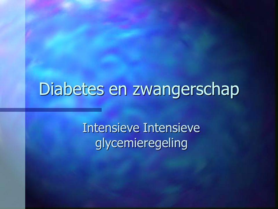 Diabetes en zwangerschap Intensieve Intensieve glycemieregeling