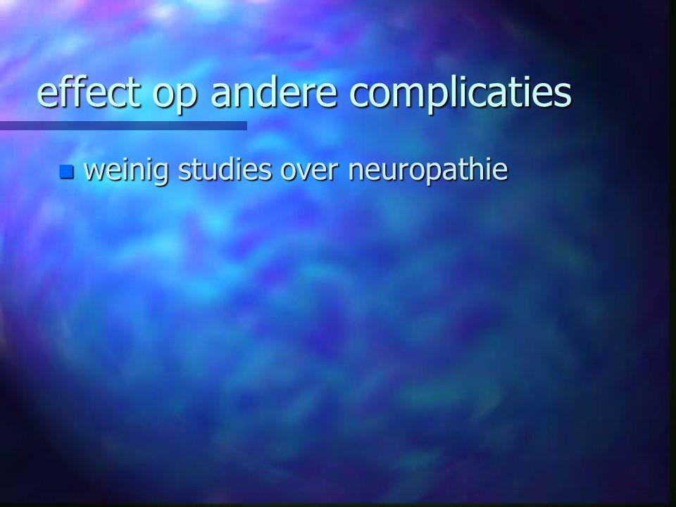 effect op andere complicaties n weinig studies over neuropathie