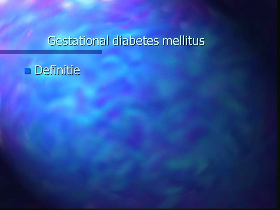 Gestational diabetes mellitus n Definitie