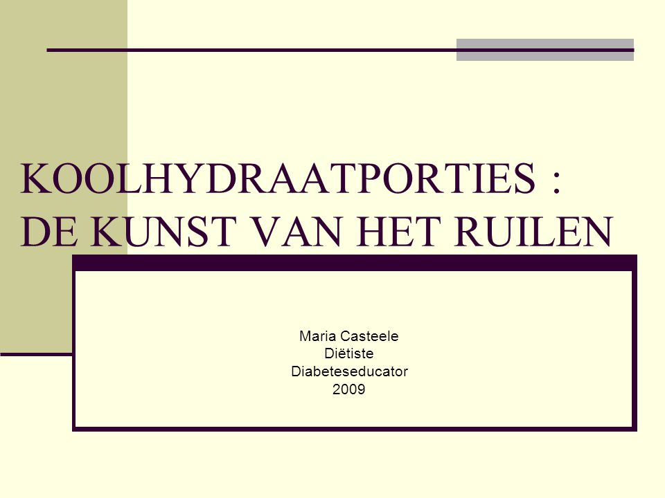 KOOLHYDRAATPORTIES : DE KUNST VAN HET RUILEN Maria Casteele Diëtiste Diabeteseducator 2009