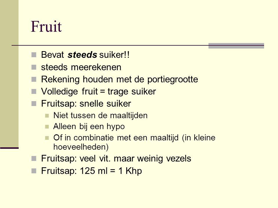Fruit Bevat steeds suiker!! steeds meerekenen Rekening houden met de portiegrootte Volledige fruit = trage suiker Fruitsap: snelle suiker Niet tussen