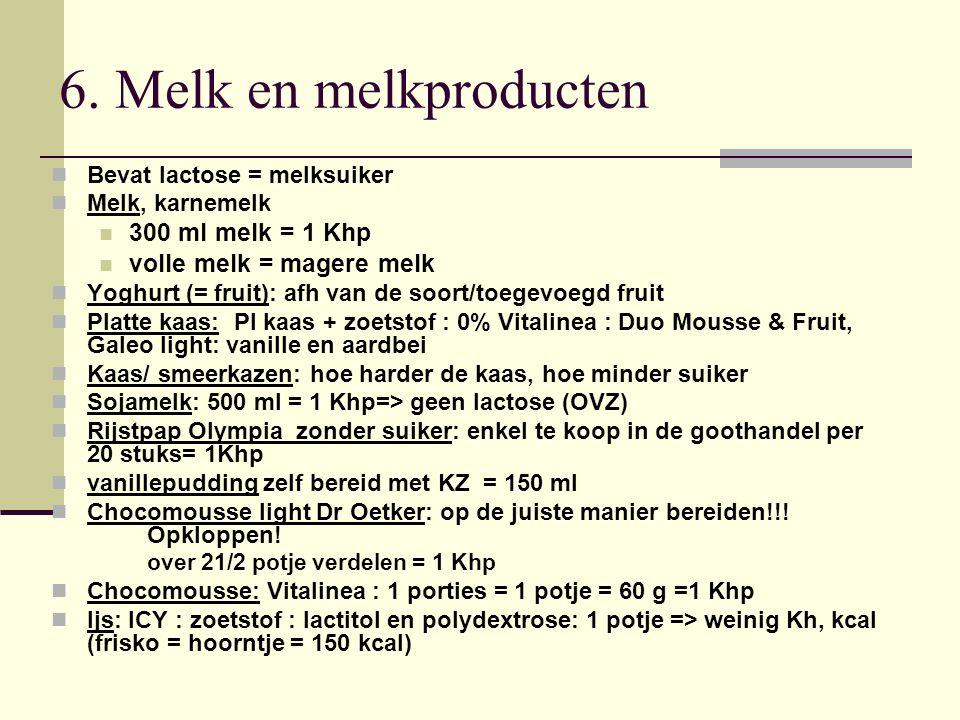 6. Melk en melkproducten Bevat lactose = melksuiker Melk, karnemelk 300 ml melk = 1 Khp volle melk = magere melk Yoghurt (= fruit): afh van de soort/t