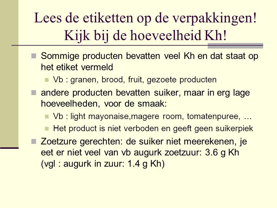 Lees de etiketten op de verpakkingen! Kijk bij de hoeveelheid Kh! Sommige producten bevatten veel Kh en dat staat op het etiket vermeld Vb : granen, b