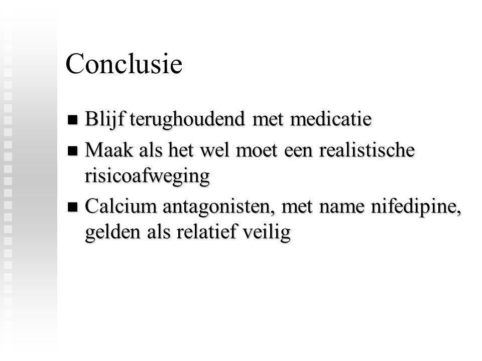 Conclusie Blijf terughoudend met medicatie Blijf terughoudend met medicatie Maak als het wel moet een realistische risicoafweging Maak als het wel moe