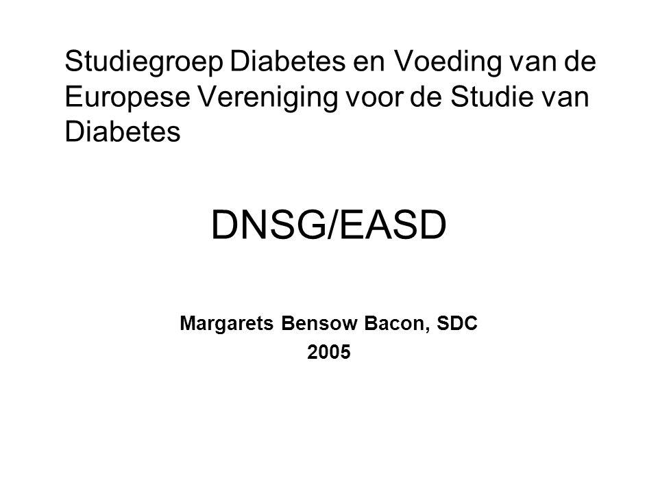 Studiegroep Diabetes en Voeding van de Europese Vereniging voor de Studie van Diabetes DNSG/EASD Margarets Bensow Bacon, SDC 2005