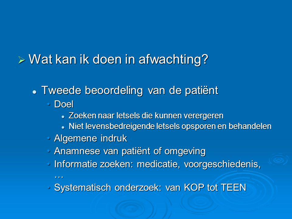  Wat kan ik doen in afwachting? Tweede beoordeling van de patiënt Tweede beoordeling van de patiënt DoelDoel Zoeken naar letsels die kunnen verergere