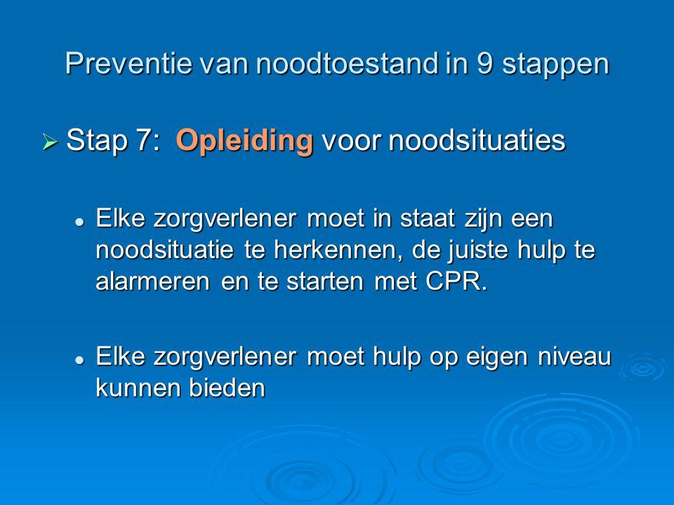Preventie van noodtoestand in 9 stappen  Stap 7:Opleiding voor noodsituaties Elke zorgverlener moet in staat zijn een noodsituatie te herkennen, de j