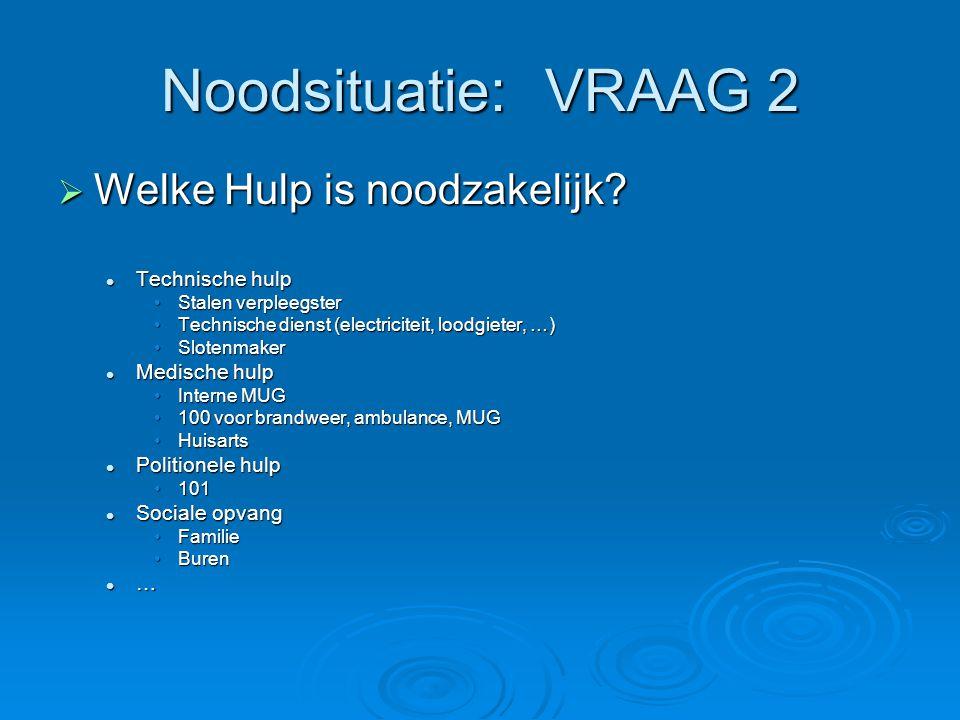 Noodsituatie:VRAAG 2  Welke Hulp is noodzakelijk? Technische hulp Technische hulp Stalen verpleegsterStalen verpleegster Technische dienst (electrici