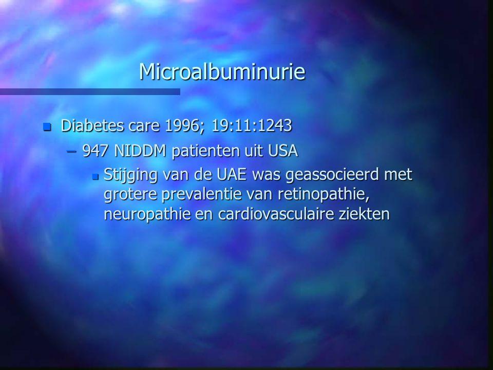 Microalbuminurie n Diabetes care 1996; 19:11:1243 –947 NIDDM patienten uit USA n Stijging van de UAE was geassocieerd met grotere prevalentie van reti