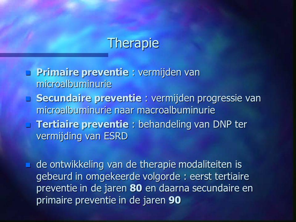 Therapie n Primaire preventie : vermijden van microalbuminurie n Secundaire preventie : vermijden progressie van microalbuminurie naar macroalbuminuri