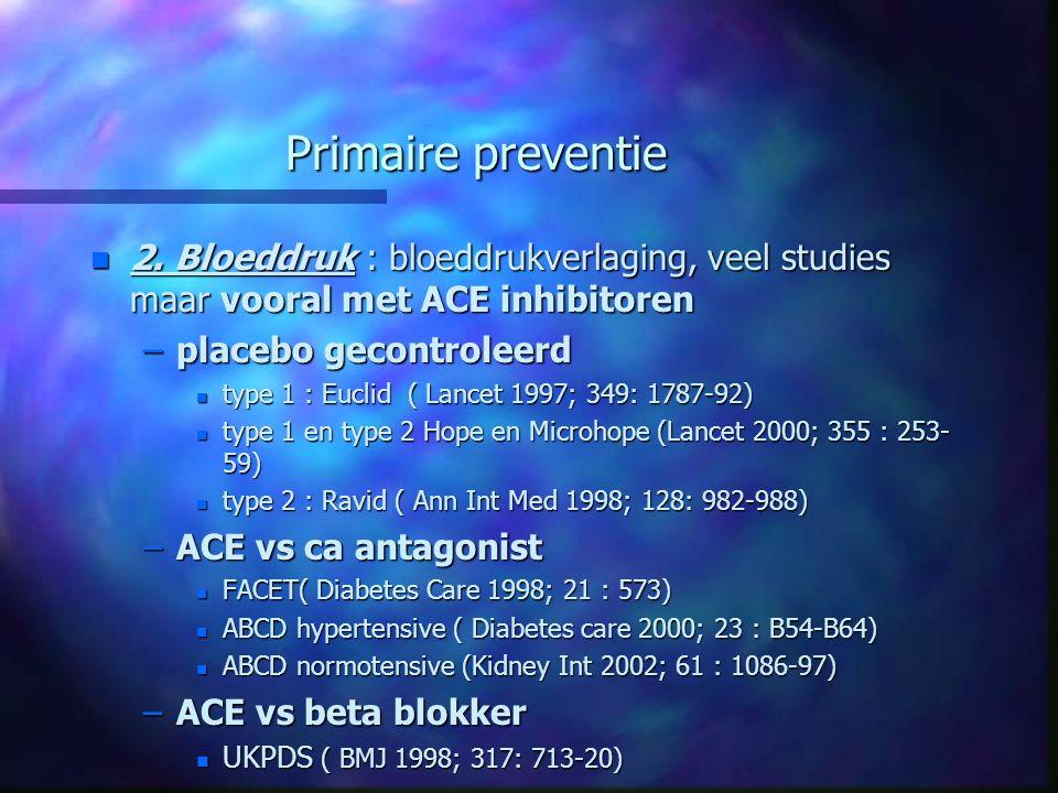 Primaire preventie n 2. Bloeddruk : bloeddrukverlaging, veel studies maar vooral met ACE inhibitoren –placebo gecontroleerd n type 1 : Euclid ( Lancet