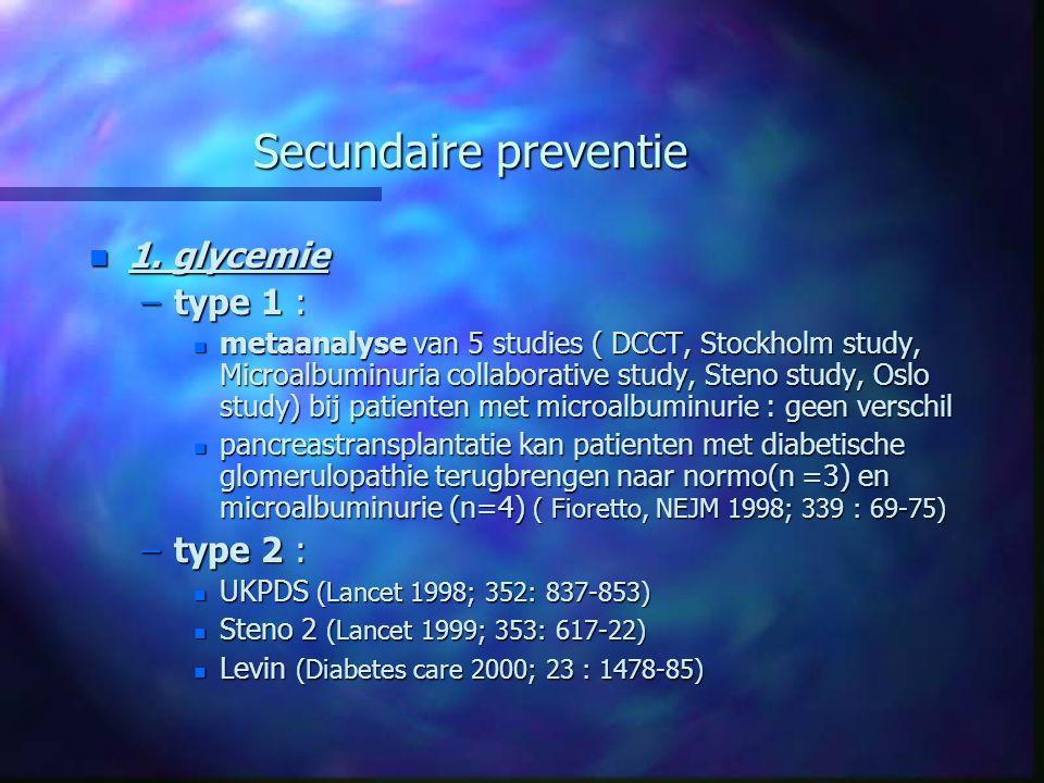 Secundaire preventie n 1. glycemie –type 1 : n metaanalyse van 5 studies ( DCCT, Stockholm study, Microalbuminuria collaborative study, Steno study, O