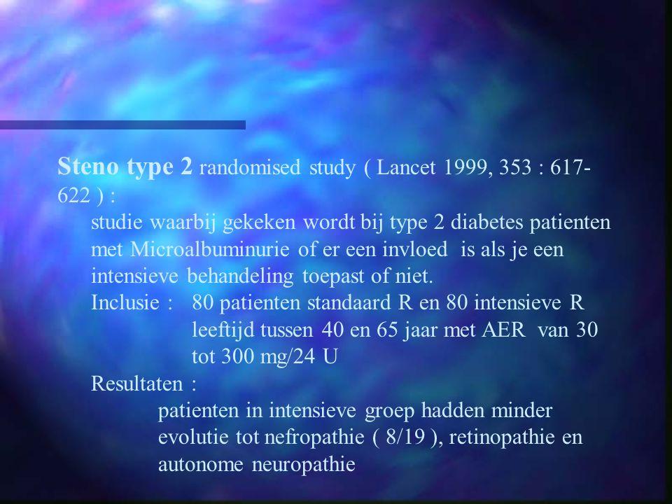 Steno type 2 randomised study ( Lancet 1999, 353 : 617- 622 ) : studie waarbij gekeken wordt bij type 2 diabetes patienten met Microalbuminurie of er