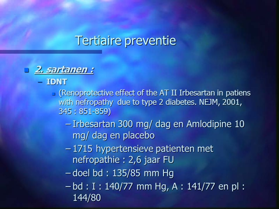Tertiaire preventie n 2. sartanen : –IDNT n (Renoprotective effect of the AT II Irbesartan in patiens with nefropathy due to type 2 diabetes. NEJM, 20