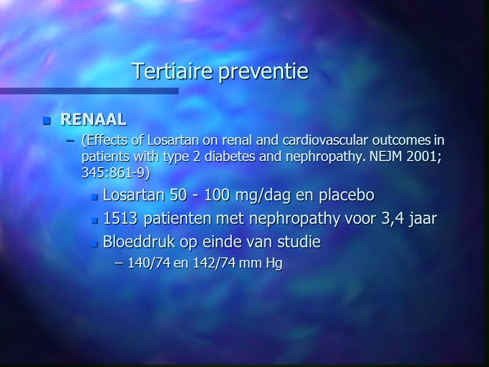 Tertiaire preventie n RENAAL –(Effects of Losartan on renal and cardiovascular outcomes in patients with type 2 diabetes and nephropathy.