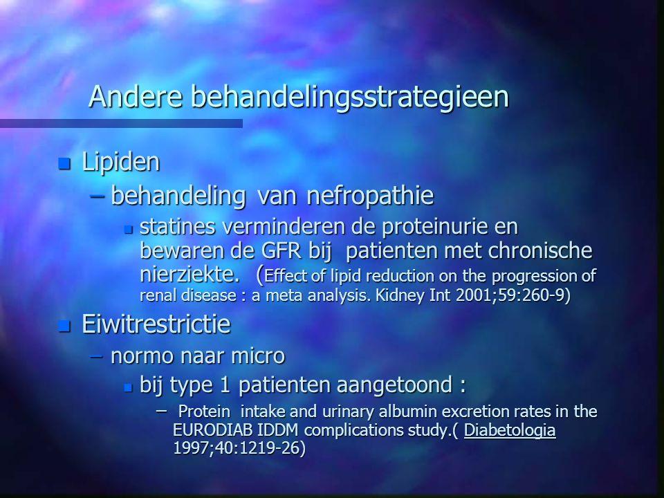 Andere behandelingsstrategieen n Lipiden –behandeling van nefropathie n statines verminderen de proteinurie en bewaren de GFR bij patienten met chroni