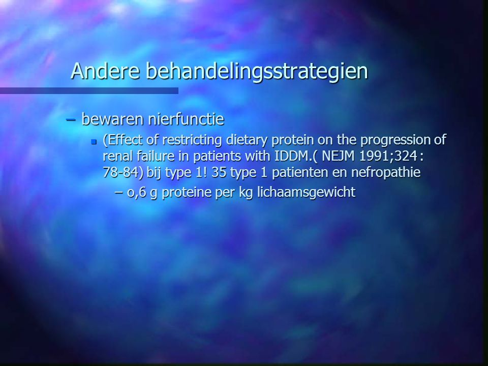 Andere behandelingsstrategien –bewaren nierfunctie n (Effect of restricting dietary protein on the progression of renal failure in patients with IDDM.