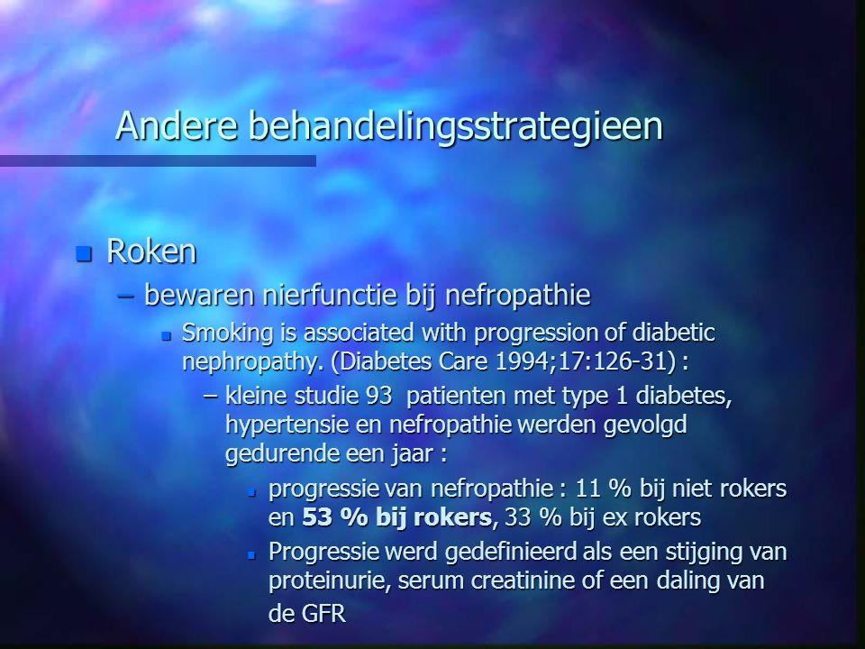 Andere behandelingsstrategieen n Roken –bewaren nierfunctie bij nefropathie n Smoking is associated with progression of diabetic nephropathy. (Diabete