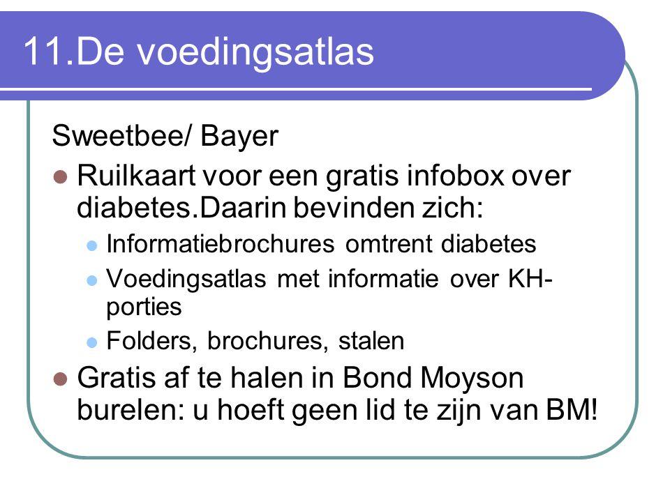 11.De voedingsatlas Sweetbee/ Bayer Ruilkaart voor een gratis infobox over diabetes.Daarin bevinden zich: Informatiebrochures omtrent diabetes Voeding