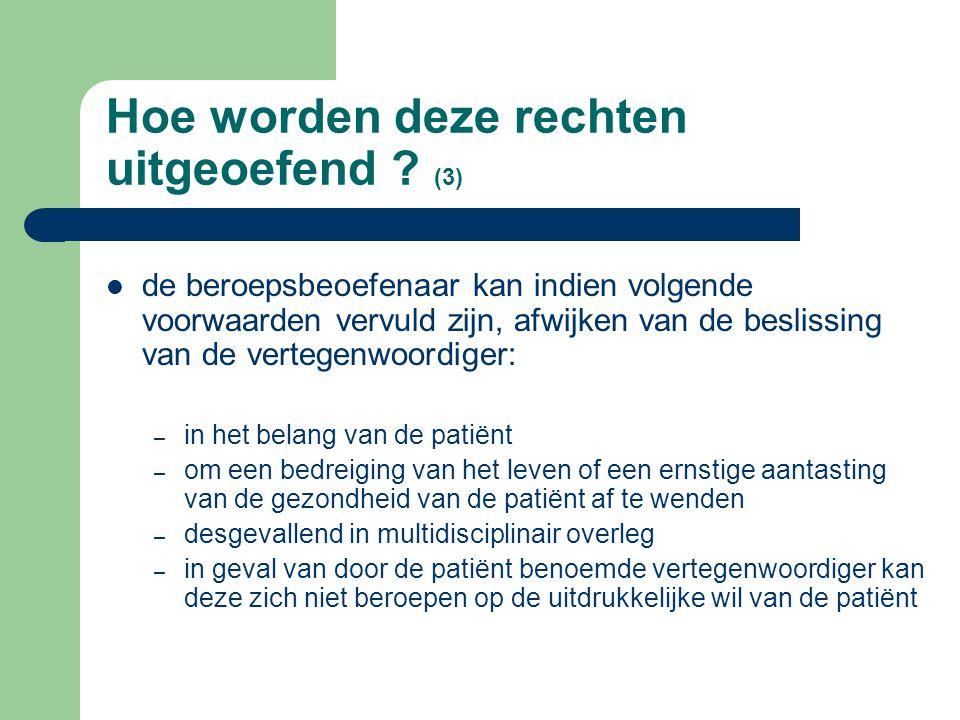 Hoe worden deze rechten uitgeoefend ? (2) voor deze personen is er een specifieke regeling: het cascadesysteem:  FORMEEL: – door de patiënt zelf beno