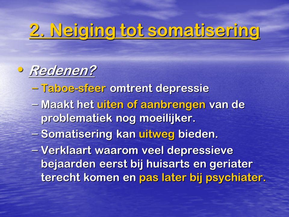 Redenen? Redenen? – Taboe-sfeer omtrent depressie – Maakt het uiten of aanbrengen van de problematiek nog moeilijker. – Somatisering kan uitweg bieden