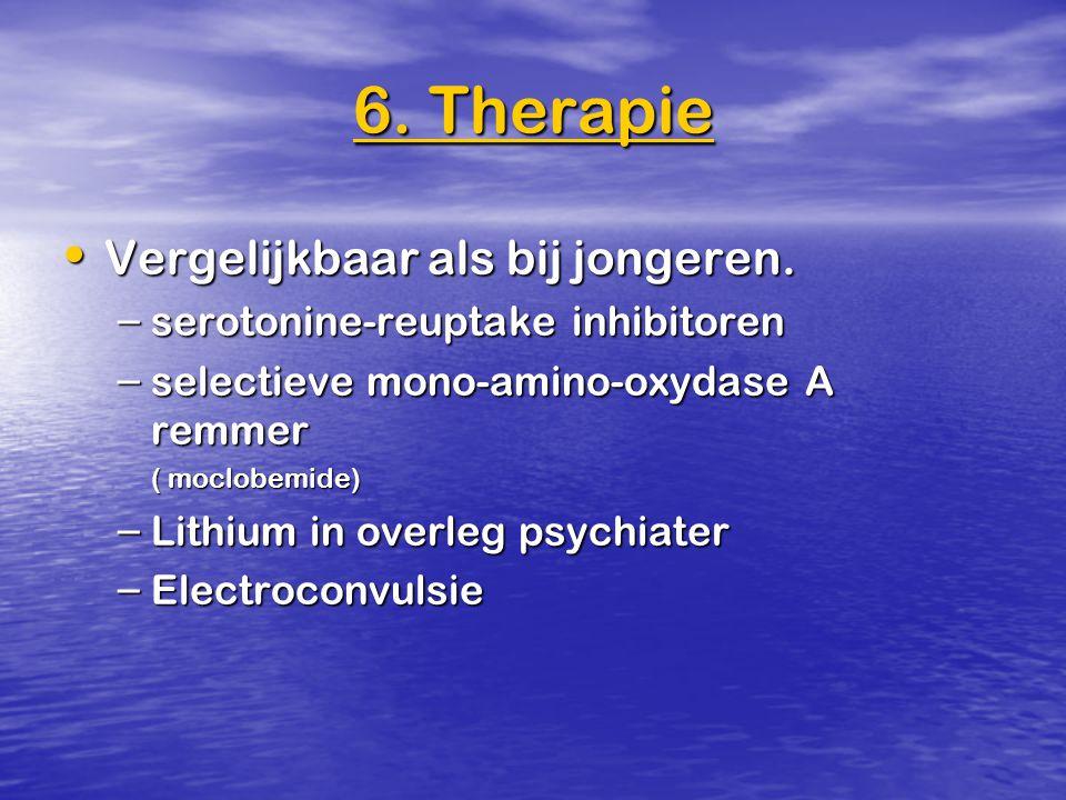 6. Therapie Vergelijkbaar als bij jongeren. Vergelijkbaar als bij jongeren. – serotonine-reuptake inhibitoren – selectieve mono-amino-oxydase A remmer