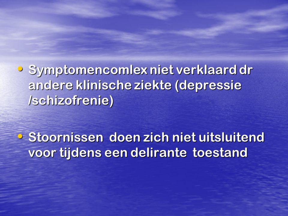 Symptomencomlex niet verklaard dr andere klinische ziekte (depressie /schizofrenie) Symptomencomlex niet verklaard dr andere klinische ziekte (depress