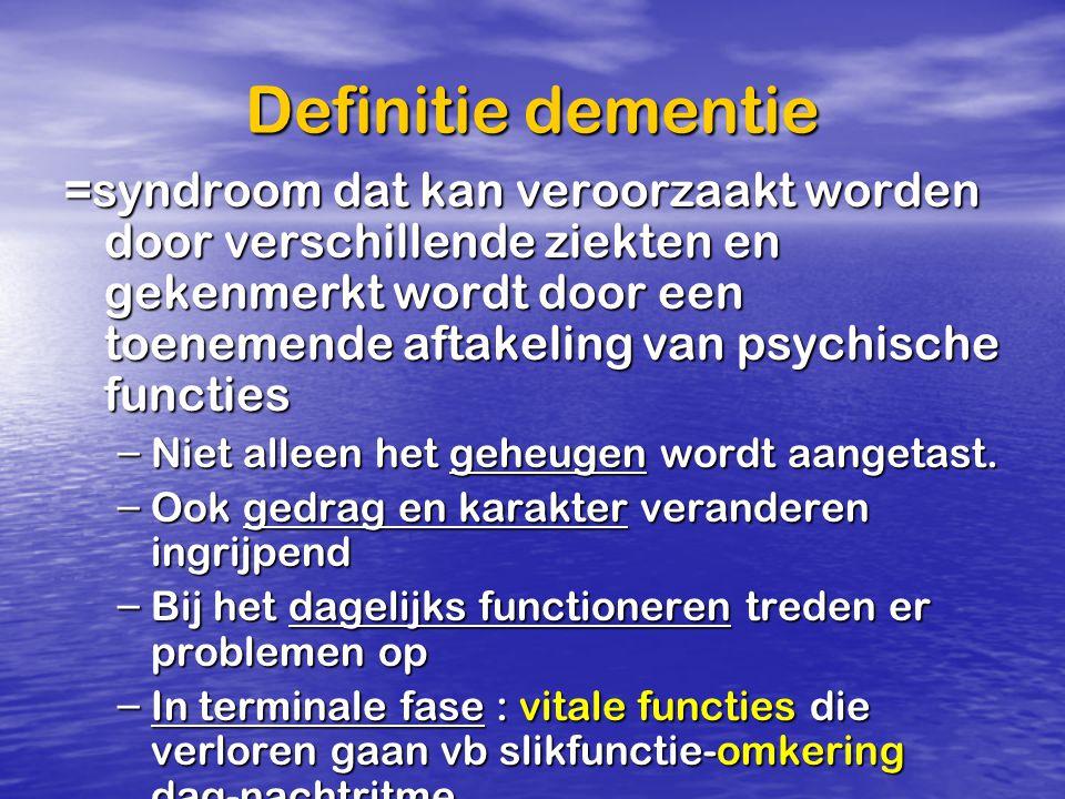 Definitie dementie =syndroom dat kan veroorzaakt worden door verschillende ziekten en gekenmerkt wordt door een toenemende aftakeling van psychische f
