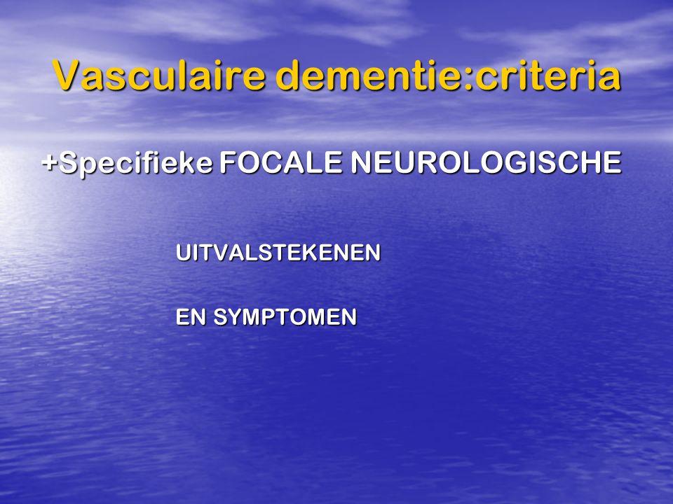 Vasculaire dementie:criteria +Specifieke FOCALE NEUROLOGISCHE UITVALSTEKENEN EN SYMPTOMEN