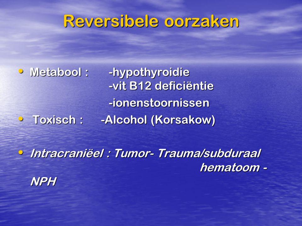 Reversibele oorzaken Metabool :-hypothyroidie -vit B12 deficiëntie Metabool :-hypothyroidie -vit B12 deficiëntie-ionenstoornissen Toxisch : -Alcohol (