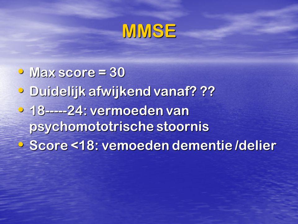 MMSE Max score = 30 Max score = 30 Duidelijk afwijkend vanaf? ?? Duidelijk afwijkend vanaf? ?? 18-----24: vermoeden van psychomototrische stoornis 18-