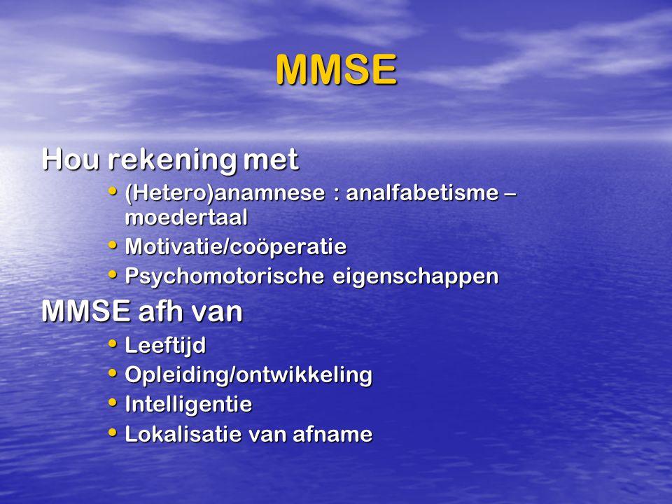 MMSE Hou rekening met (Hetero)anamnese : analfabetisme – moedertaal (Hetero)anamnese : analfabetisme – moedertaal Motivatie/coöperatie Motivatie/coöpe