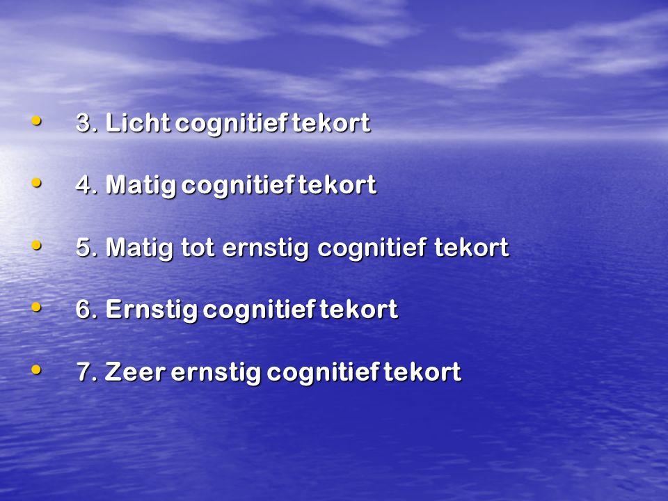 3. Licht cognitief tekort 3. Licht cognitief tekort 4. Matig cognitief tekort 4. Matig cognitief tekort 5. Matig tot ernstig cognitief tekort 5. Matig