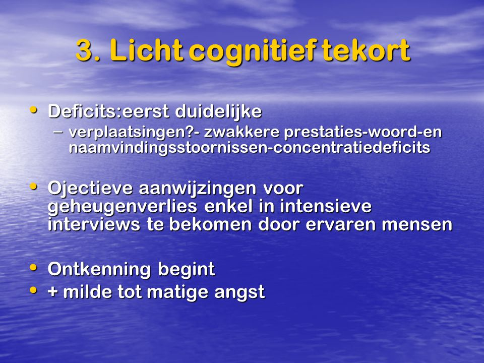 3. Licht cognitief tekort Deficits:eerst duidelijke Deficits:eerst duidelijke – verplaatsingen?- zwakkere prestaties-woord-en naamvindingsstoornissen-