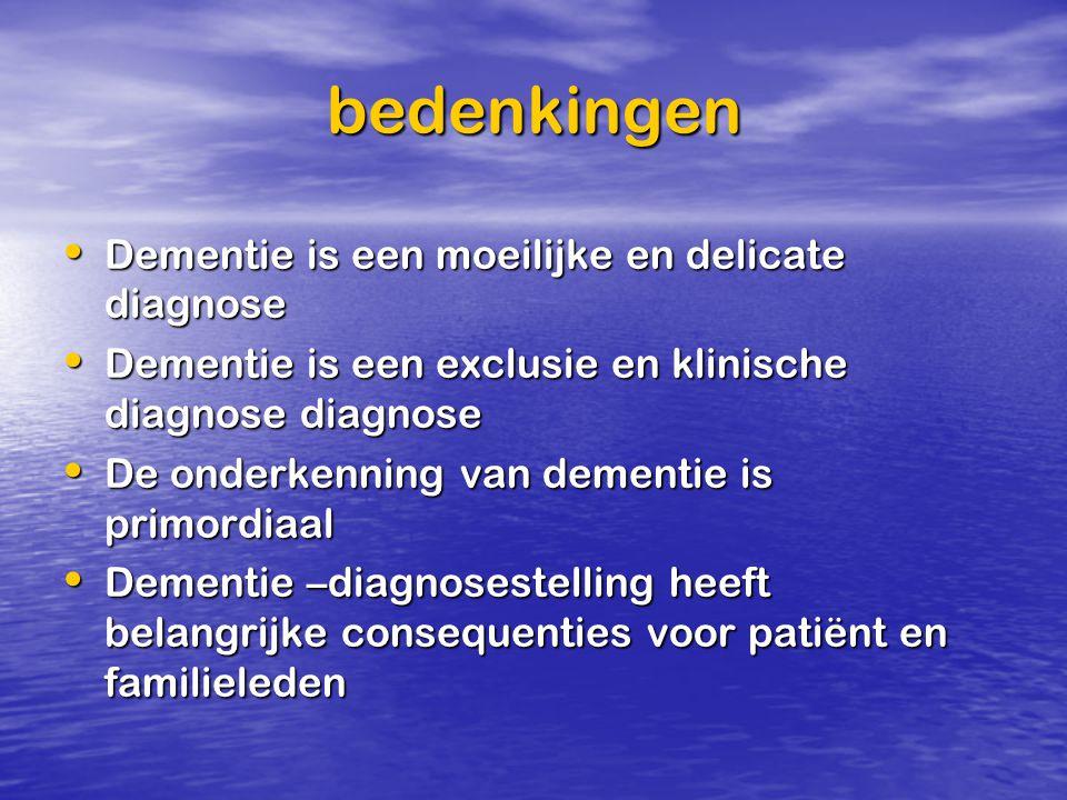 bedenkingen Dementie is een moeilijke en delicate diagnose Dementie is een moeilijke en delicate diagnose Dementie is een exclusie en klinische diagno