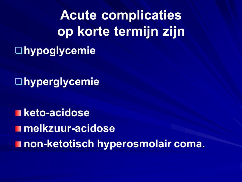 Acute complicaties op korte termijn zijn   hypoglycemie   hyperglycemie keto-acidose melkzuur ‑ acidose non ‑ ketotisch hyperosmolair coma.