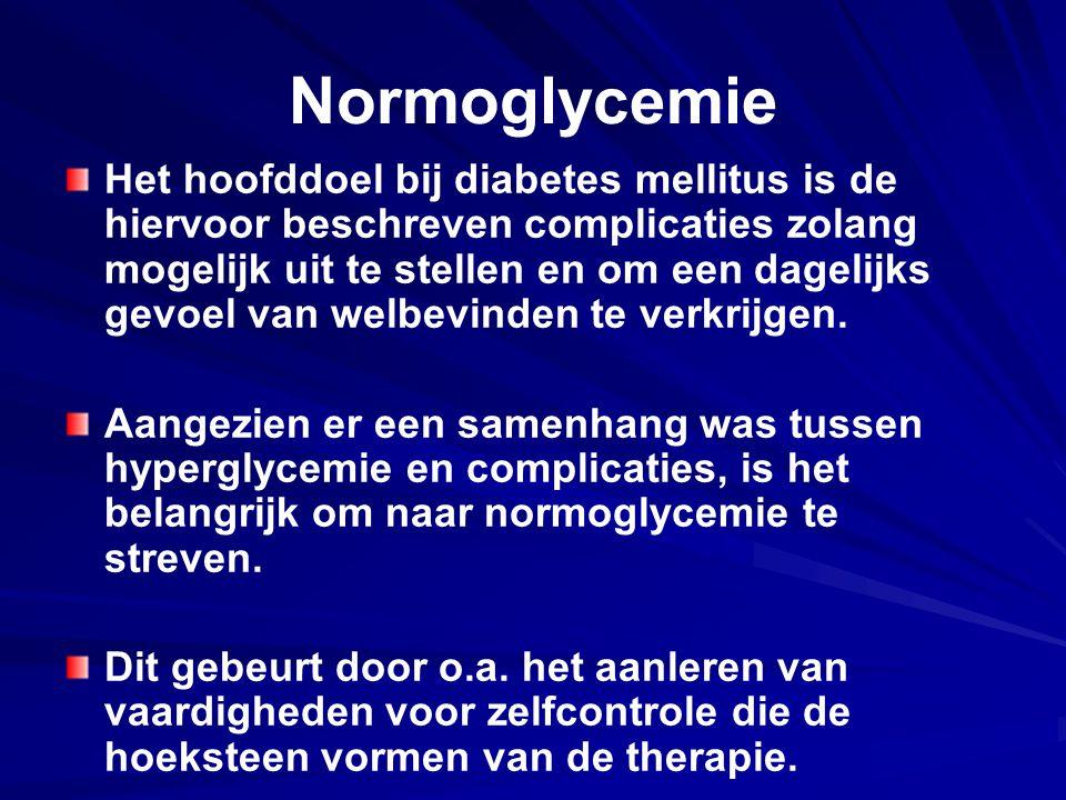 Normoglycemie Het hoofddoel bij diabetes mellitus is de hiervoor beschreven complicaties zolang mogelijk uit te stellen en om een dagelijks gevoel van