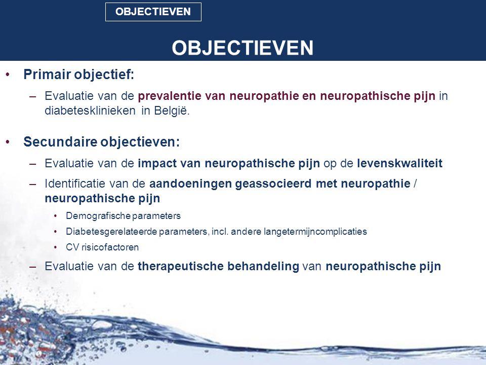 OBJECTIEVEN Primair objectief: –Evaluatie van de prevalentie van neuropathie en neuropathische pijn in diabetesklinieken in België. Secundaire objecti