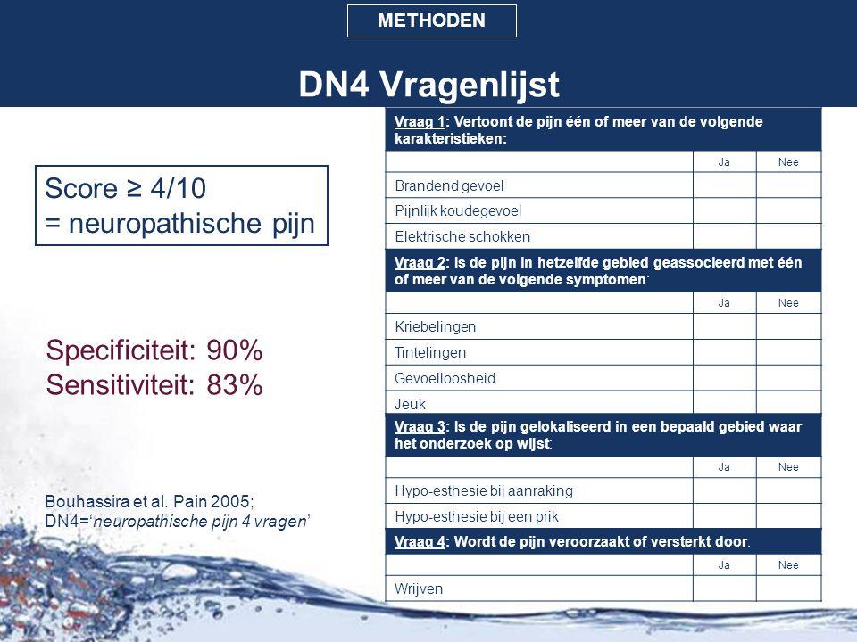 Bouhassira et al. Pain 2005; DN4='neuropathische pijn 4 vragen' DN4 Vragenlijst Vraag 1: Vertoont de pijn één of meer van de volgende karakteristieken