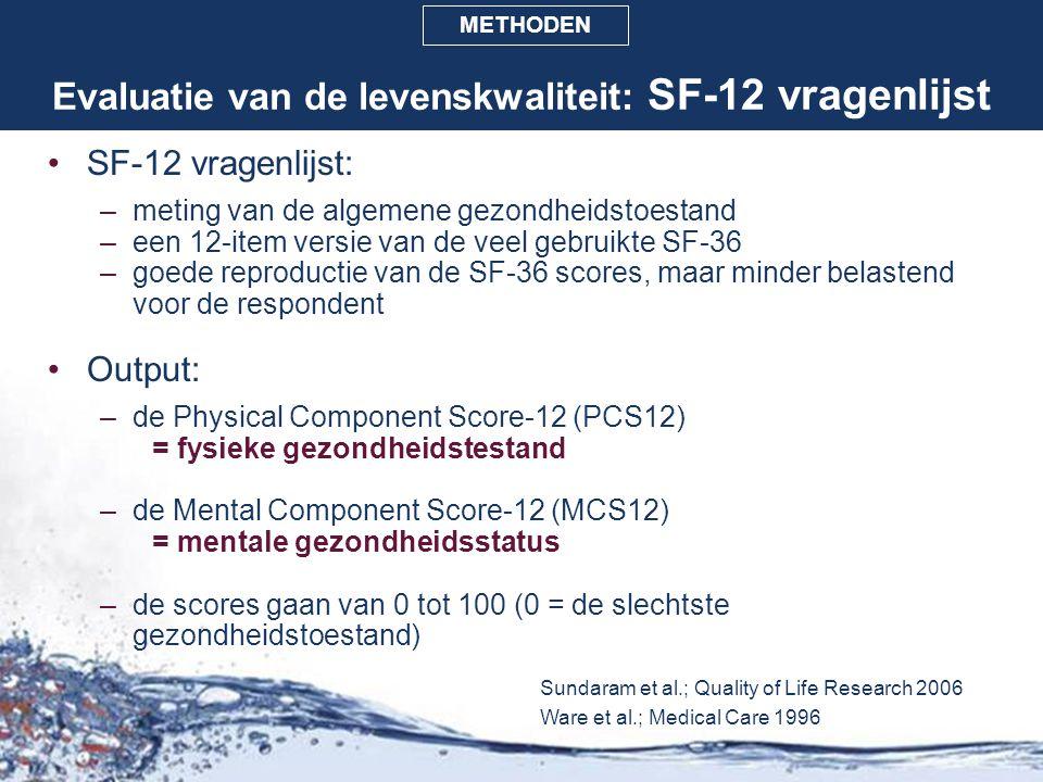Evaluatie van de levenskwaliteit: SF-12 vragenlijst SF-12 vragenlijst: –meting van de algemene gezondheidstoestand –een 12-item versie van de veel geb