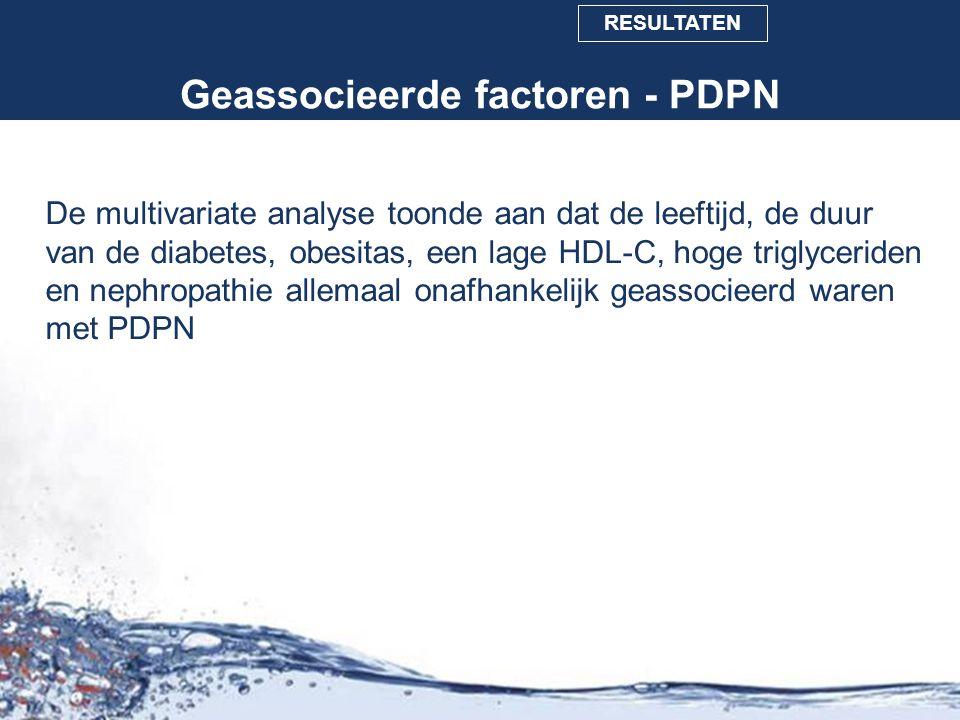 Geassocieerde factoren - PDPN De multivariate analyse toonde aan dat de leeftijd, de duur van de diabetes, obesitas, een lage HDL-C, hoge triglyceride