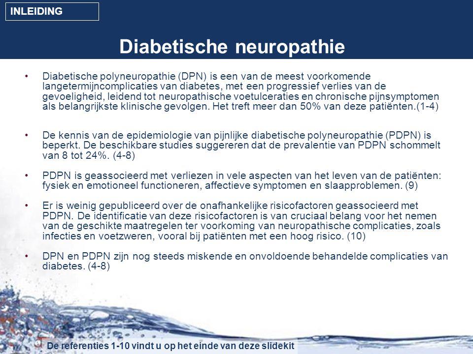 Diabetische neuropathie Veel voorkomende langetermijncomplicatie van diabetes (1) Heterogene groep van stoornissen (2,3) –Meest voorkomend: distale symmetrische polyneuropathie –Met betrokkenheid van dunne en/of dikke vezels –Dunne vezel neuropathie veroorzaakt vaak pijn –Dikke vezel neuropathie veroorzaakt gevoelloosheid en ataxie Significante bron van morbiditeit (bv.
