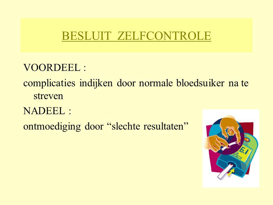 """BESLUIT ZELFCONTROLE VOORDEEL : complicaties indijken door normale bloedsuiker na te streven NADEEL : ontmoediging door """"slechte resultaten"""""""