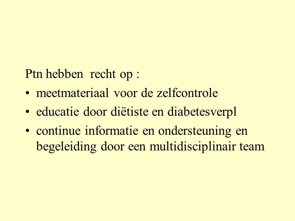 Ptn hebben recht op : meetmateriaal voor de zelfcontrole educatie door diëtiste en diabetesverpl continue informatie en ondersteuning en begeleiding d