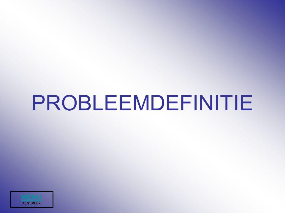 PROBLEEMDEFINITIE MENU MENU ALGEMEEN