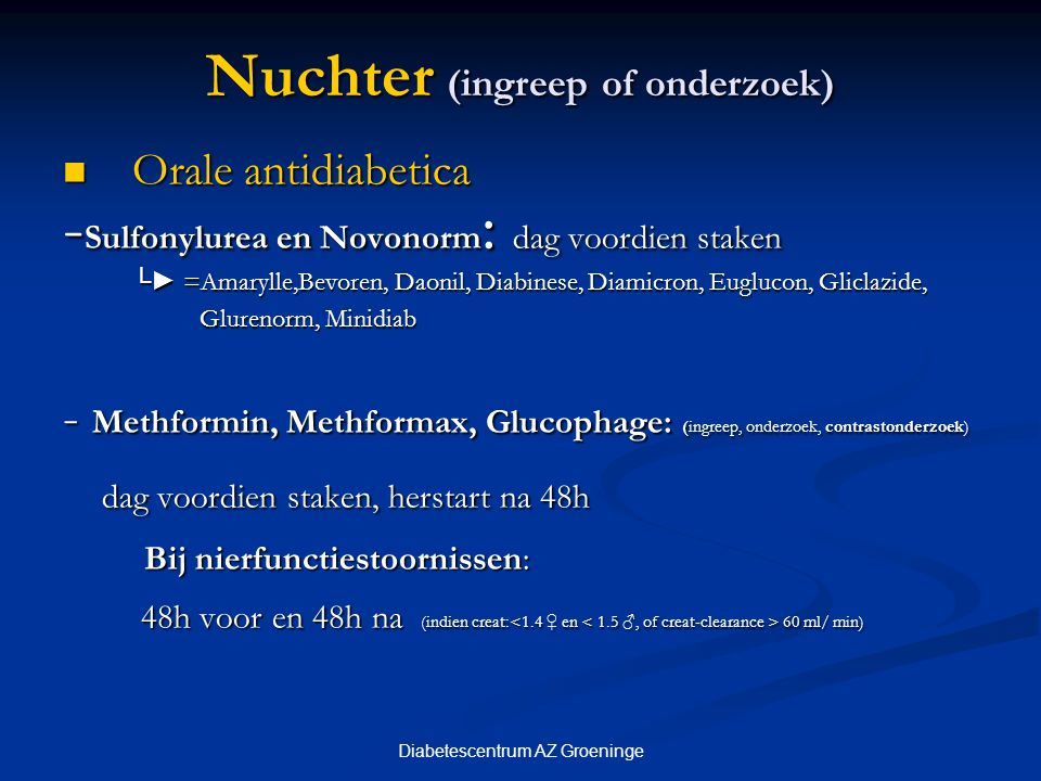 Diabetescentrum AZ Groeninge Nuchter (ingreep of onderzoek) Orale antidiabetica Orale antidiabetica - Sulfonylurea en Novonorm : dag voordien staken └